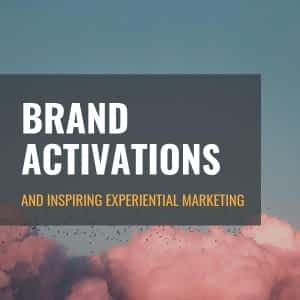 Brand Activations & Inspiring Experiential Marketing